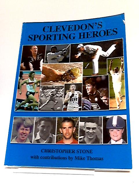 Clevedon's Sporting Heroes by Christopher Stone