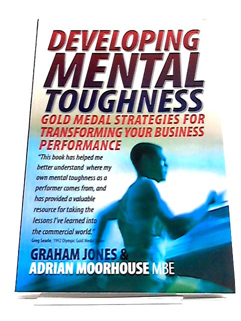 Developing Mental Toughness: Gold Medal Strategies For Transforming Your Business Performance by Graham Jones