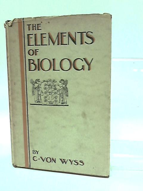Elements of Biology by C Von Wyss