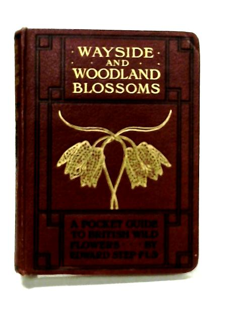Wayside and Woodland Blossoms (2nd series) by Step, Edward