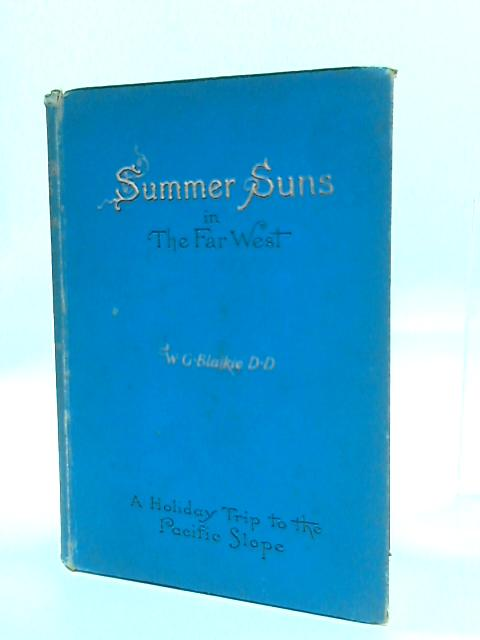 Summer Suns In The Far West. A Holiday Trip To The Pacific Slope. by Blaikie Wg