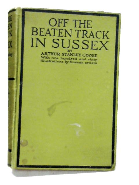 Off the Beaten Track in Sussex by COOKE, ARTHUR STANLEY.