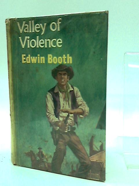 Valley of Violence by Booth, Edwin