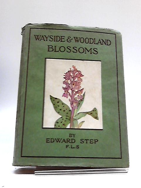 Wayside and Woodland Blossoms (2nd series) by Edward Step