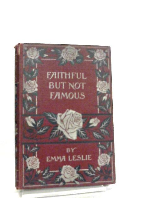 Faithful, But Not Famous by Emma Leslie