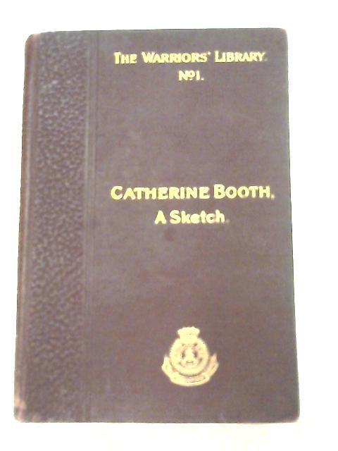 Catherine Booth: A Sketch by Brigadier Mildred Duff