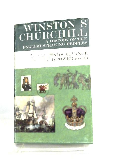 A History of the English Speaking Peoples No 7, England's Advance to World Power by Winston S. Churchill