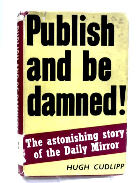 Publish and be damned by Cudlipp, Hubert Kinsman