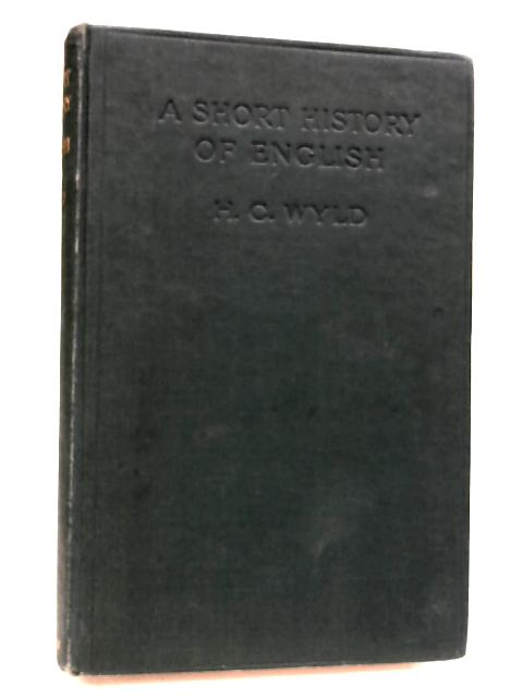 A Short History of English by Wyld, H.C.