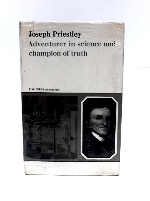 Joseph Priestley: Adventurer in science and champion of truth (British men of science) by Frederick William Gibbs