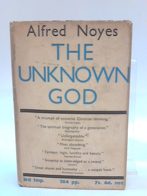 The Unknown God. by Noyes, Alfred.