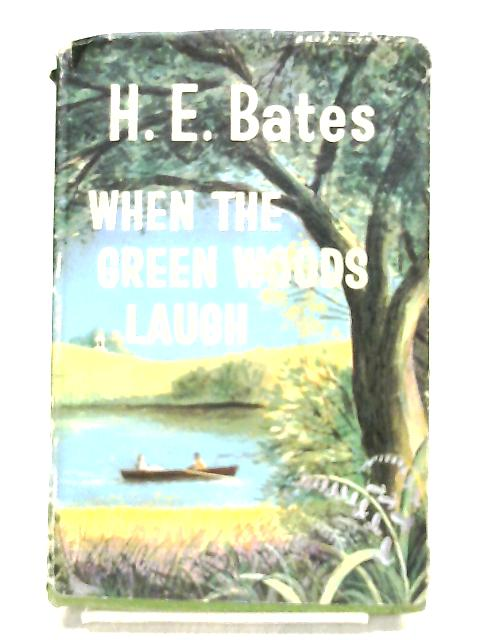 When the Green Woods Laugh by H.E.Bates