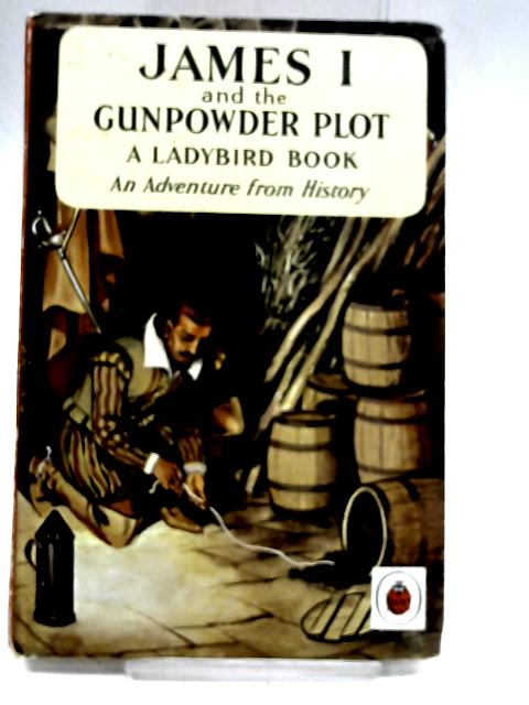 James I and the Gunpowder Plot: An adventure from history (Ladybird books) by Peach, Lawrence du Garde