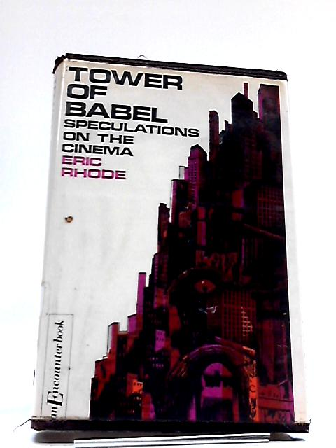 Tower of Babel: Speculations on the Cinema ('Encounter books') By Eric Rhode