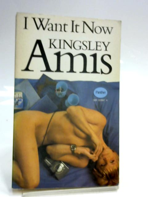 I Want it Now by Kingsley Amis