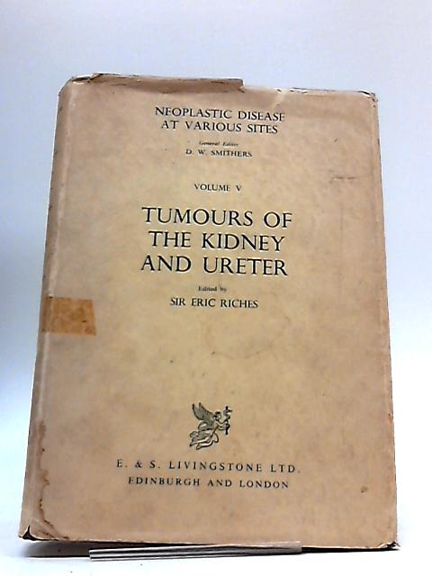 Tumours of The Kidney And Ureter (Neoplastic Diseases At Various Sites Series, vol.5) By Eric William Riches
