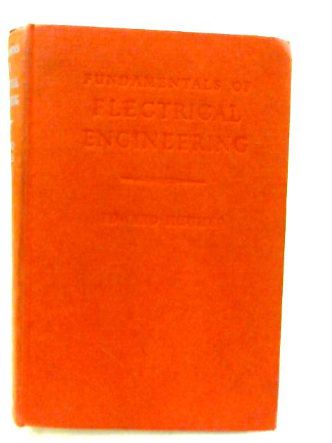 Fundamentals Of Electrical Engineering. by Hughes, E.