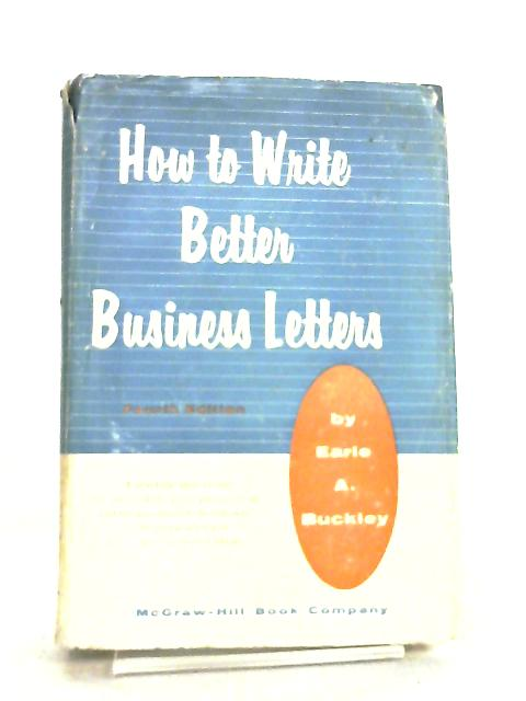 How to Write Better Business Letters by E. A. Buckley