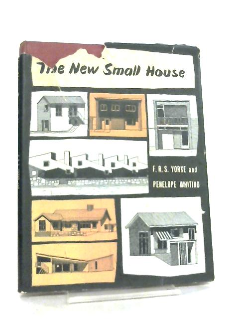The New Small House by F. R. S. Yorke & P. Whiting