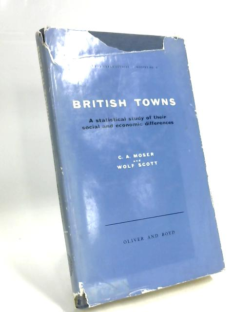 British Towns: A statistical study of their social and economic differences (Centre for Urban Studies. Report No 2) by Claus Moser