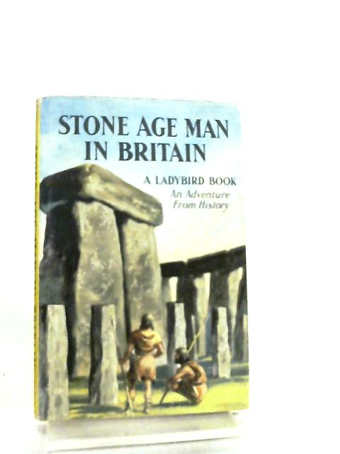 Stone Age Man in Britain by L. Du Garde Peach
