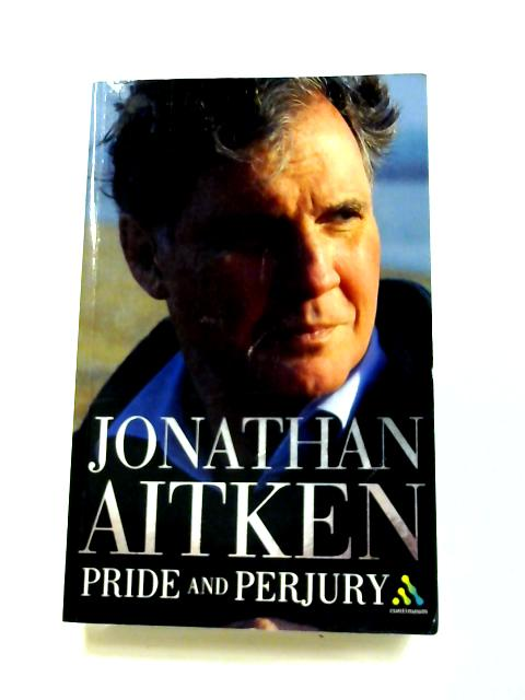 Pride and Perjury By Jonathan Aitken
