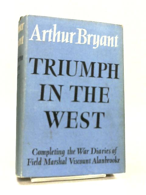 Truimph in the West, The Alanbrooke War Diaries 1943-46 by Arthur Bryant