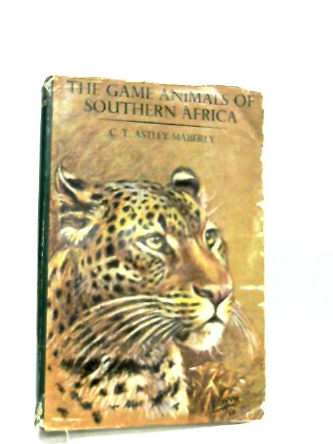 The Game Animals of Southern Africa by C. T. Astley-Maberly