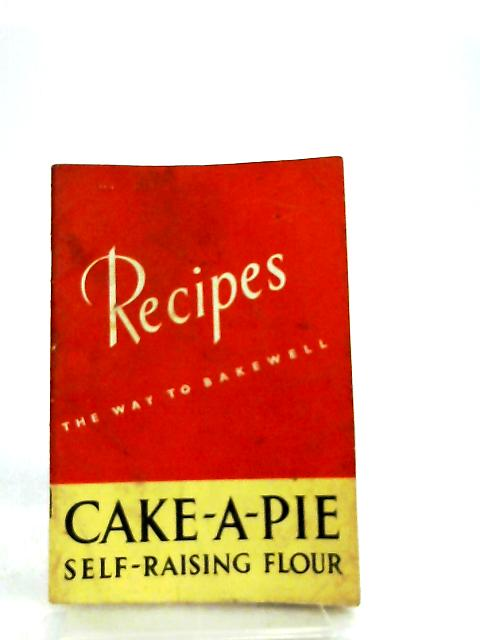 Cake-a-Pie Self-Raising Flour, Recipes the way to Bakewell by Not Stated
