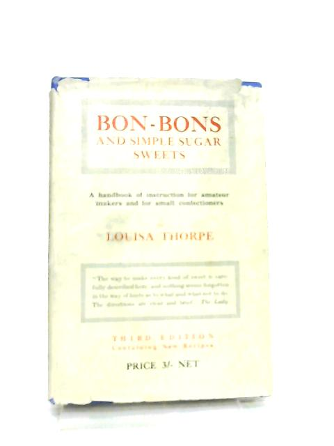 Bon-Bons and Simple Sugar Sweets By Louisa Thorpe