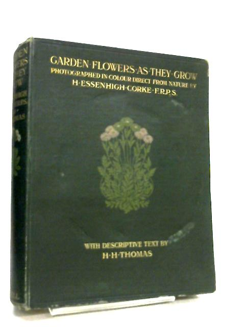 Garden Flowers as they Grow by H. H. Thomas