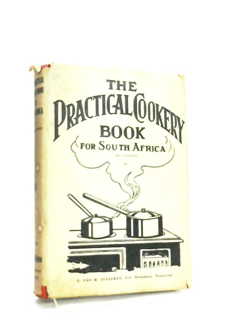 The practical cookery book for South Africa by S. Van H. Tulleken
