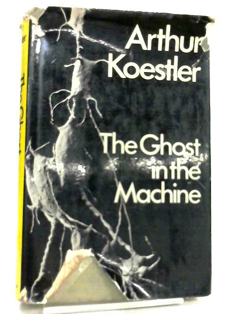 Ghost in the Machine by Arthur Koestler