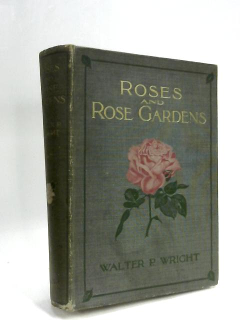 Roses and Rose Gardens. by Walter P. Wright