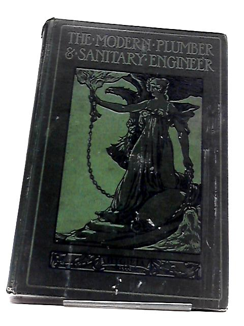 The Modern Plumber and Sanitary Engineer Vol. I by G. Lister Sutcliffe