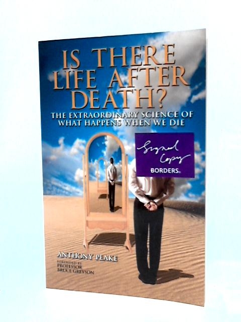 Is There Life After Death? The Extraordinary Science of What Happens When We Die: Why Science Is Taking the Idea of an Afterlife Seriously By Peake, Anthony