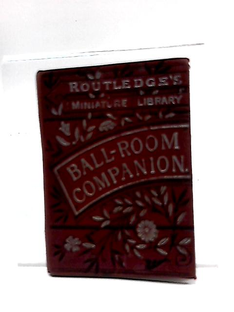 Routledge's Miniature Library: Ball-Room Companion by Unstated
