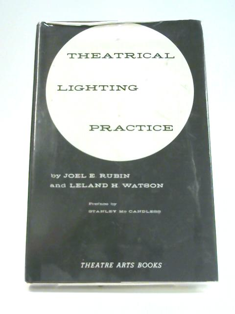 Theatrical Lighting Practice by J.E. Rubin & L.H. Watson
