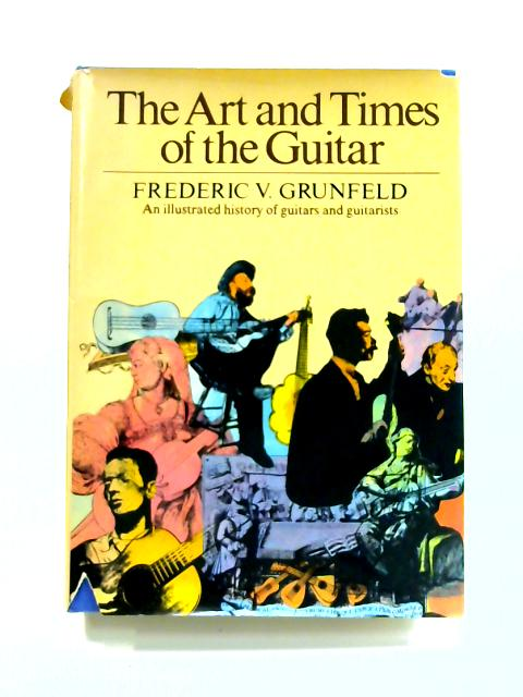 The Art and Times of the Guitar by F.V. Grunfeld