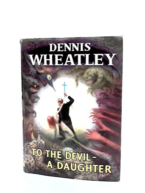 To the Devil - a Daughter by Wheatley, Dennis