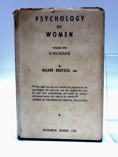 The Psychology of Women: A Psychoanalytic Interpretation; Volume One: Girlhood by Deutsch, Helene