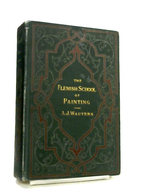The Flemish School of Painting by Professor A. J. Wauters