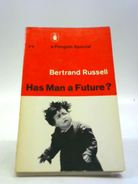 Has Man A Future? by Betrand Russell