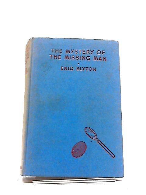 The Mystery of The Missing Man: Being The Thirteenth Adventure of The Five Find-Outers And Dog by Enid Blyton
