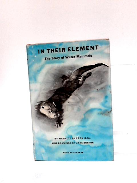 In their element: The Story of Water Mammals By Burton, Maurice