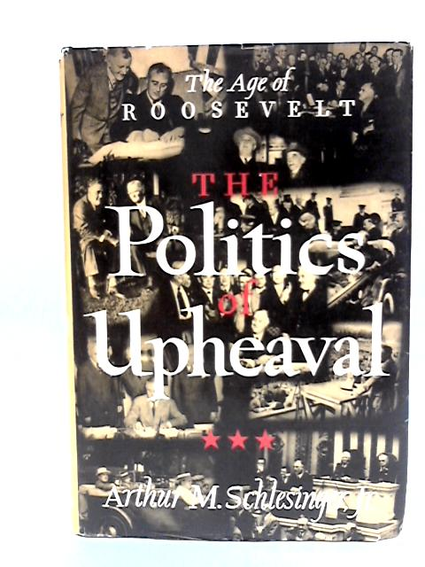 The Politics of Upheaval By Schlesinger, Jr, A M