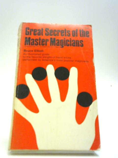 Great Secrets Of The Master Magicians by Bruce Elliott