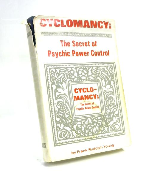 Cyclomancy - The Secret of Psychic Power Control by Frank Rudolph Young