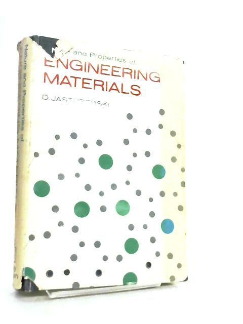 Nature and Properties of Engineering Materials By D. Jastrzebski