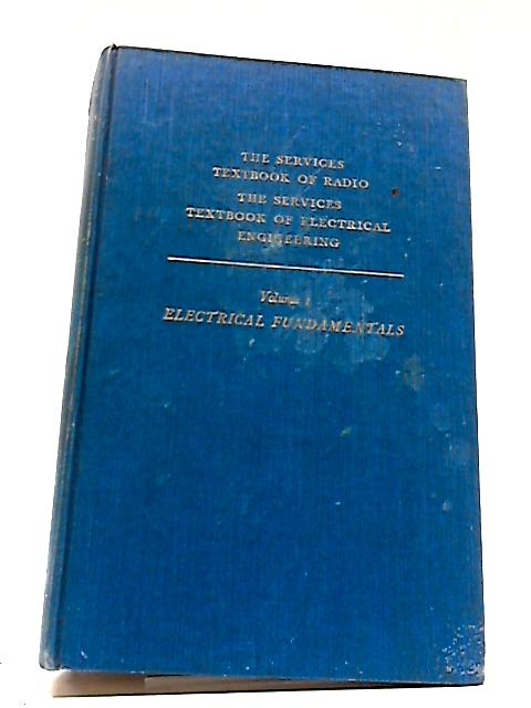 The Services Textbook of Radio The Services Textbook of Electrical Engineering Volume 1 Electrical Fundamentals by G. R. Noakes